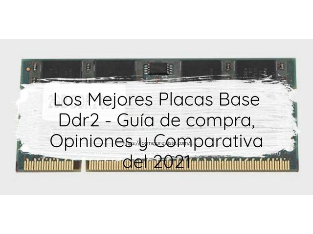Los Mejores Placas Base Ddr2 – Guía de compra, Opiniones y Comparativa del 2021 (España)