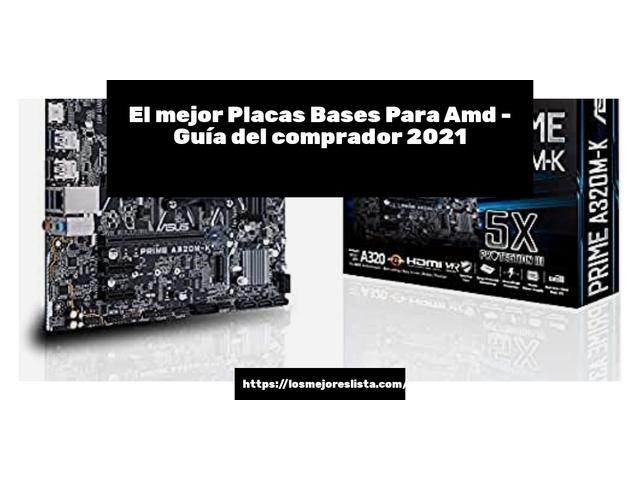 Los Mejores Placas Bases Para Amd – Guía de compra, Opiniones y Comparativa del 2021 (España)