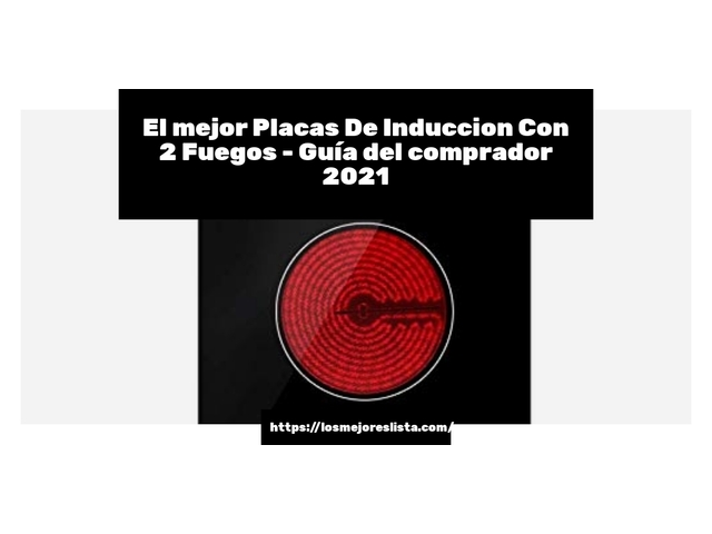 Los Mejores Placas De Induccion Con 2 Fuegos – Guía de compra, Opiniones y Comparativa del 2021 (España)