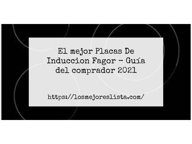 Los Mejores Placas De Induccion Fagor – Guía de compra, Opiniones y Comparativa del 2021 (España)