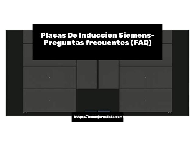 Los Mejores Placas De Induccion Siemens – Guía de compra, Opiniones y Comparativa del 2021 (España)