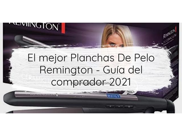 Los Mejores Planchas De Pelo Remington – Guía de compra, Opiniones y Comparativa del 2021 (España)