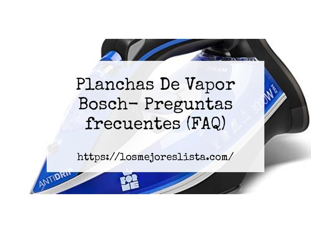 Los Mejores Planchas De Vapor Bosch – Guía de compra, Opiniones y Comparativa del 2021 (España)