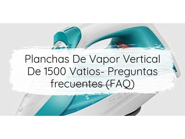 Los Mejores Planchas De Vapor Vertical De 1500 Vatios – Guía de compra, Opiniones y Comparativa del 2021 (España)