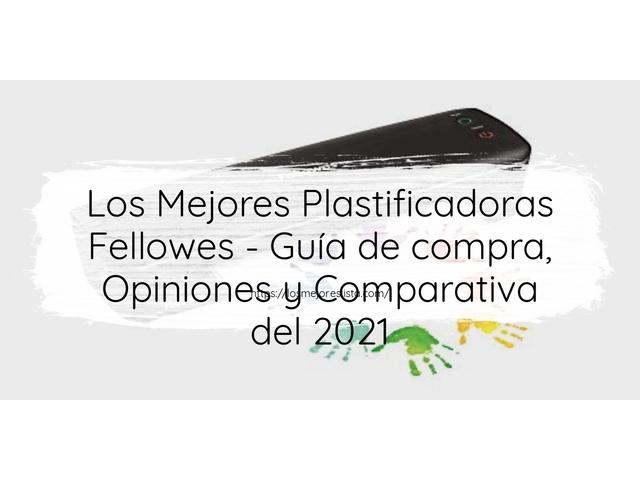 Los Mejores Plastificadoras Fellowes – Guía de compra, Opiniones y Comparativa del 2021 (España)