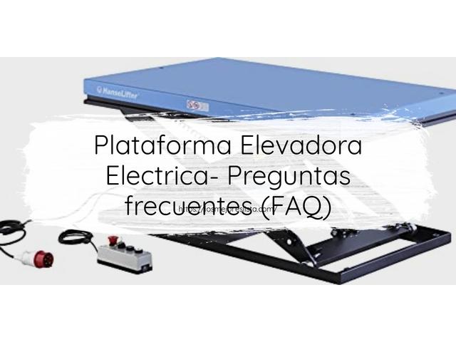 Los Mejores Plataforma Elevadora Electrica – Guía de compra, Opiniones y Comparativa del 2021 (España)