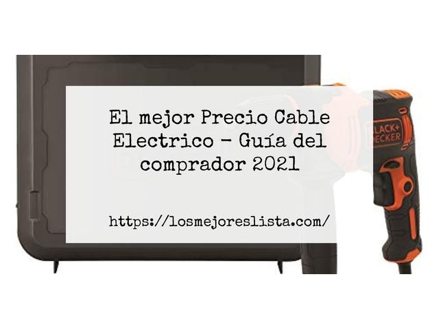Los Mejores Precio Cable Electrico – Guía de compra, Opiniones y Comparativa del 2021 (España)