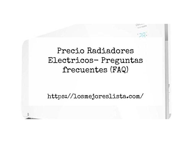 Los Mejores Precio Radiadores Electricos – Guía de compra, Opiniones y Comparativa del 2021 (España)