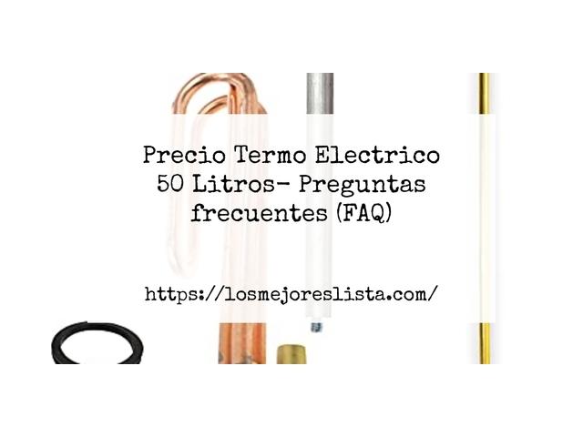 Los Mejores Precio Termo Electrico 50 Litros – Guía de compra, Opiniones y Comparativa del 2021 (España)