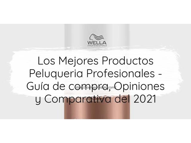 Los Mejores Productos Peluqueria Profesionales – Guía de compra, Opiniones y Comparativa del 2021 (España)