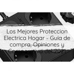 Los Mejores Proteccion Electrica Hogar - Guía de compra, Opiniones y Comparativa del 2021