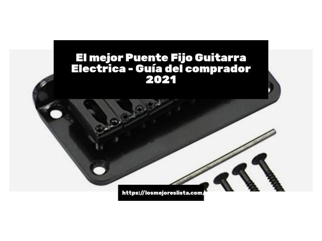 Los Mejores Puente Fijo Guitarra Electrica – Guía de compra, Opiniones y Comparativa del 2021 (España)