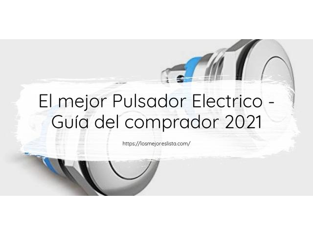 Los Mejores Pulsador Electrico – Guía de compra, Opiniones y Comparativa del 2021 (España)