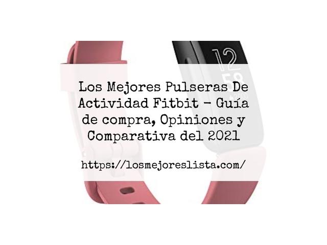 Los Mejores Pulseras De Actividad Fitbit – Guía de compra, Opiniones y Comparativa del 2021 (España)