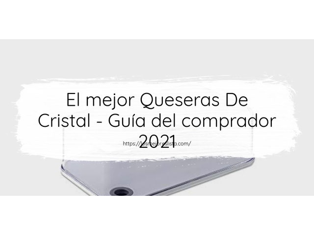 Los Mejores Queseras De Cristal – Guía de compra, Opiniones y Comparativa del 2021 (España)