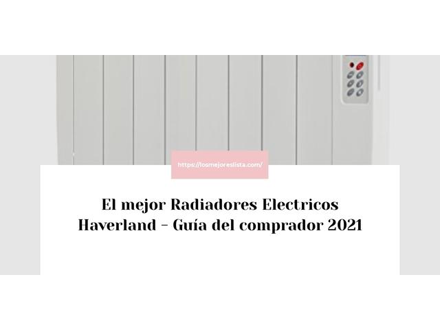 Los Mejores Radiadores Electricos Haverland – Guía de compra, Opiniones y Comparativa del 2021 (España)