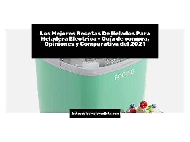 Los Mejores Recetas De Helados Para Heladera Electrica – Guía de compra, Opiniones y Comparativa del 2021 (España)