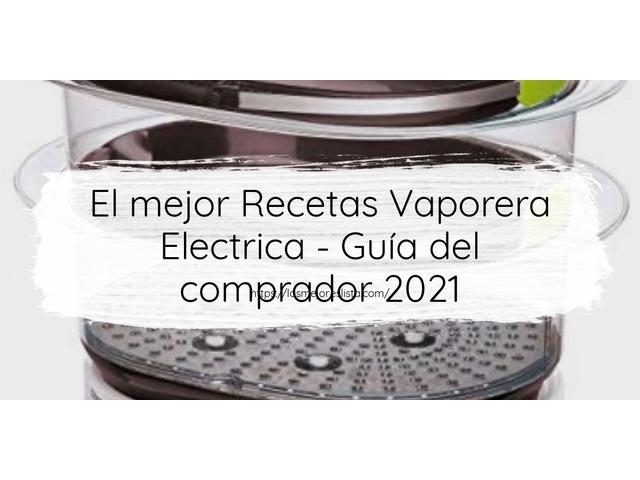 Los Mejores Recetas Vaporera Electrica – Guía de compra, Opiniones y Comparativa del 2021 (España)