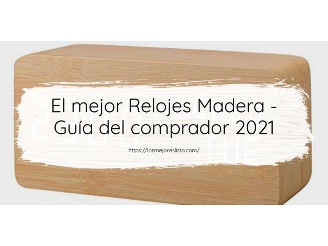 Los Mejores Relojes Madera – Guía de compra, Opiniones y Comparativa del 2021 (España)