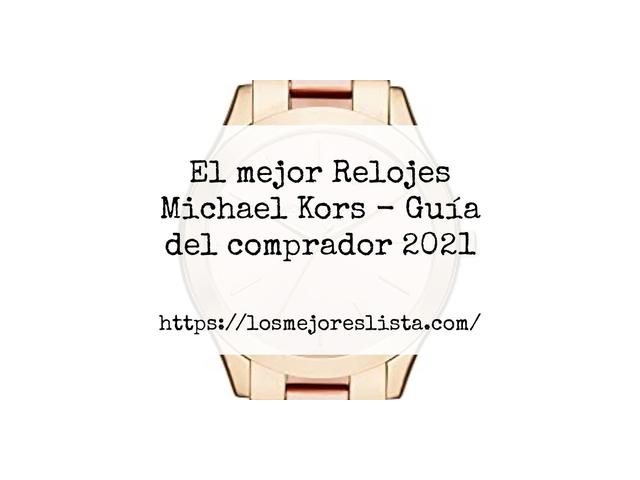 Los Mejores Relojes Michael Kors – Guía de compra, Opiniones y Comparativa del 2021 (España)