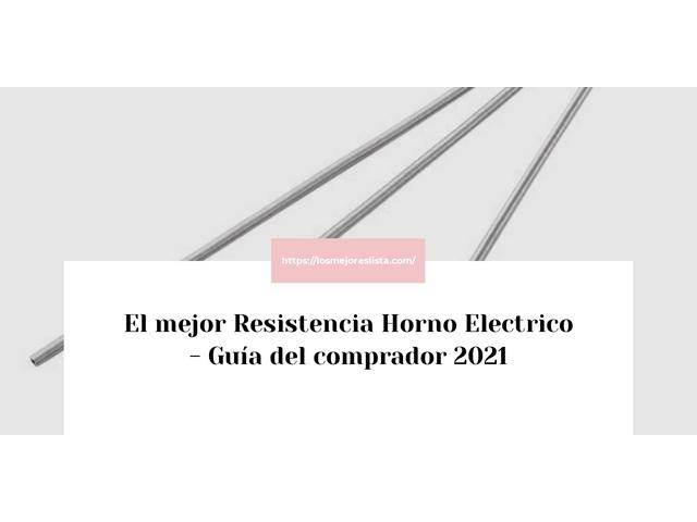 Los Mejores Resistencia Horno Electrico – Guía de compra, Opiniones y Comparativa del 2021 (España)