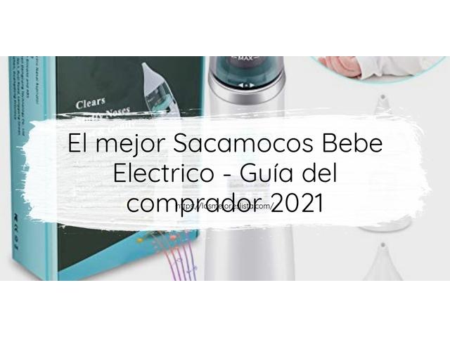 Los Mejores Sacamocos Bebe Electrico – Guía de compra, Opiniones y Comparativa del 2021 (España)