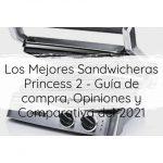 Los Mejores Sandwicheras Princess 2 - Guía de compra, Opiniones y Comparativa del 2021
