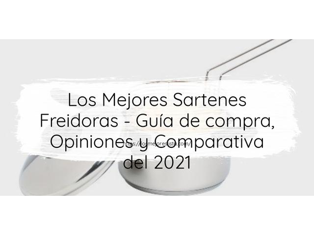 Los Mejores Sartenes Freidoras – Guía de compra, Opiniones y Comparativa del 2021 (España)
