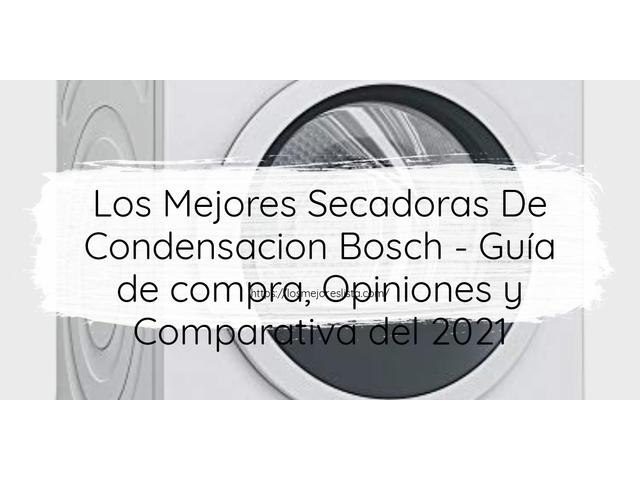 Los Mejores Secadoras De Condensacion Bosch – Guía de compra, Opiniones y Comparativa del 2021 (España)