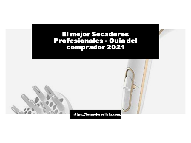 Los Mejores Secadores Profesionales – Guía de compra, Opiniones y Comparativa del 2021 (España)