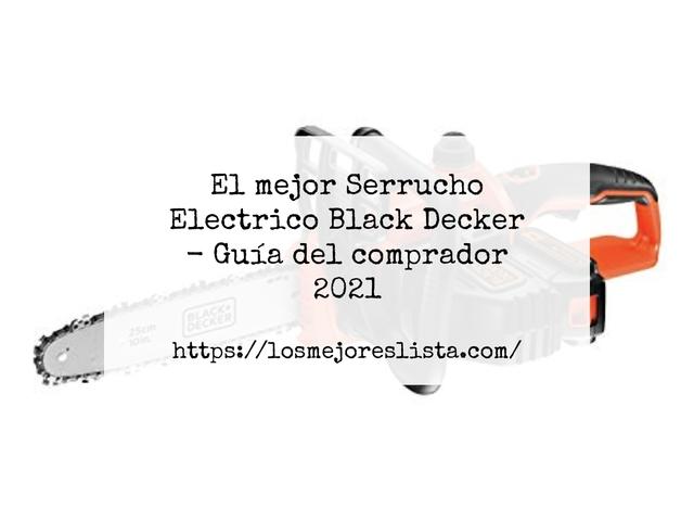 Los Mejores Serrucho Electrico Black Decker – Guía de compra, Opiniones y Comparativa del 2021 (España)