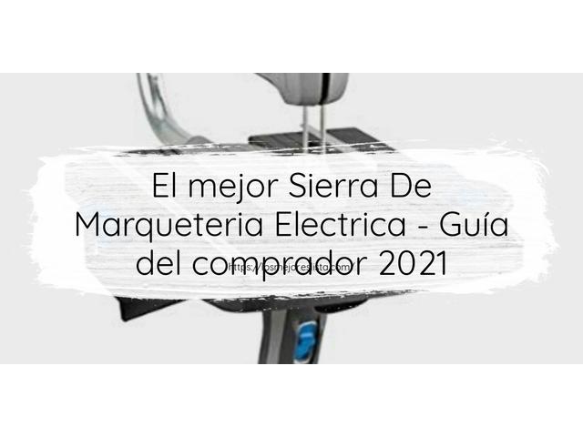 Los Mejores Sierra De Marqueteria Electrica – Guía de compra, Opiniones y Comparativa del 2021 (España)