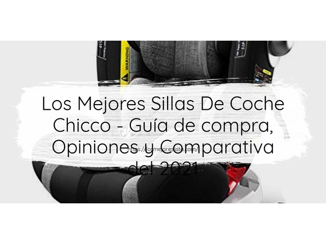 Los Mejores Sillas De Coche Chicco – Guía de compra, Opiniones y Comparativa del 2021 (España)