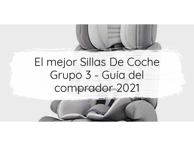 Los Mejores Sillas De Coche Grupo 3 – Guía de compra, Opiniones y Comparativa del 2021 (España)