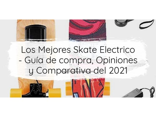 Los Mejores Skate Electrico – Guía de compra, Opiniones y Comparativa del 2021 (España)