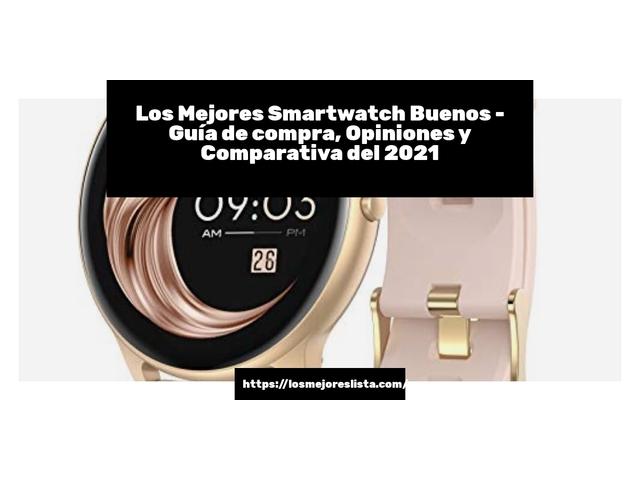 Los Mejores Smartwatch Buenos – Guía de compra, Opiniones y Comparativa del 2021 (España)