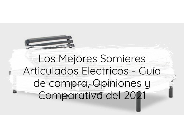 Los Mejores Somieres Articulados Electricos – Guía de compra, Opiniones y Comparativa del 2021 (España)