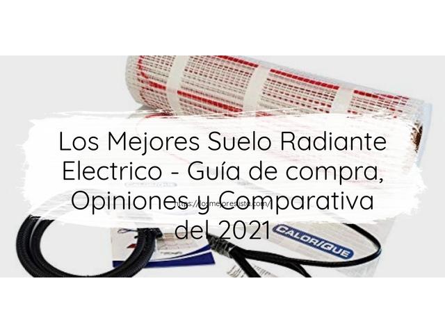 Los Mejores Suelo Radiante Electrico – Guía de compra, Opiniones y Comparativa del 2021 (España)