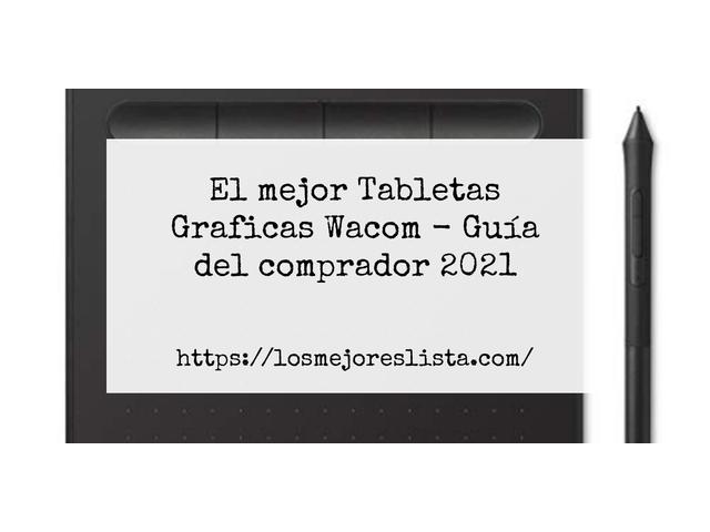 Los Mejores Tabletas Graficas Wacom – Guía de compra, Opiniones y Comparativa del 2021 (España)