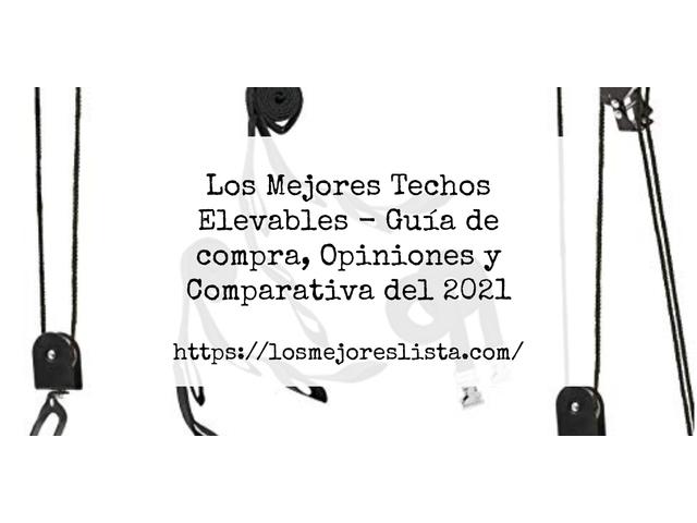 Los Mejores Techos Elevables – Guía de compra, Opiniones y Comparativa del 2021 (España)