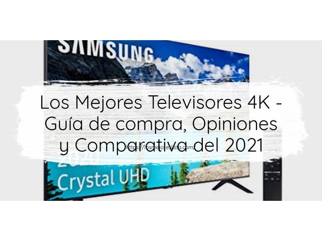 Los Mejores Televisores 4K – Guía de compra, Opiniones y Comparativa del 2021 (España)