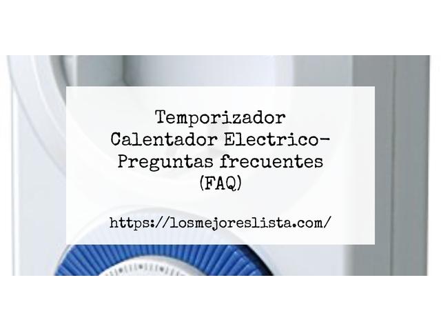 Los Mejores Temporizador Calentador Electrico – Guía de compra, Opiniones y Comparativa del 2021 (España)