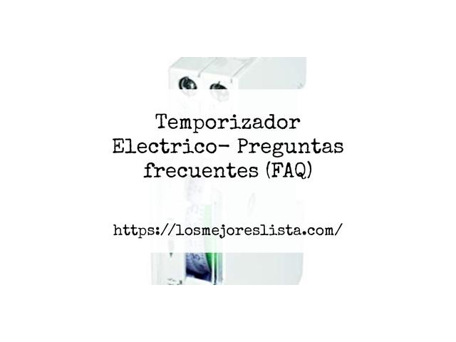 Los Mejores Temporizador Electrico – Guía de compra, Opiniones y Comparativa del 2021 (España)