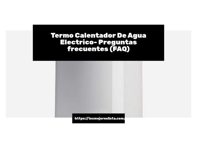 Los Mejores Termo Calentador De Agua Electrico – Guía de compra, Opiniones y Comparativa del 2021 (España)