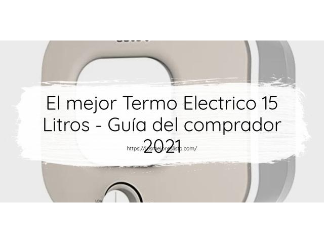 Los Mejores Termo Electrico 15 Litros – Guía de compra, Opiniones y Comparativa del 2021 (España)