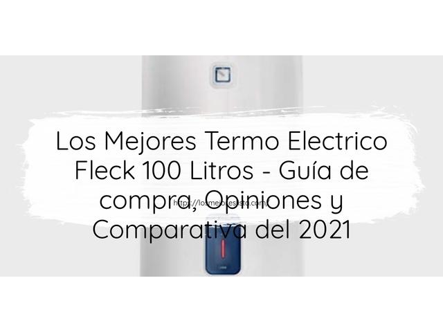 Los Mejores Termo Electrico Fleck 100 Litros – Guía de compra, Opiniones y Comparativa del 2021 (España)