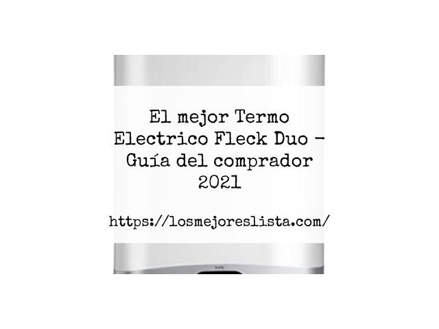 Los Mejores Termo Electrico Fleck Duo – Guía de compra, Opiniones y Comparativa del 2021 (España)