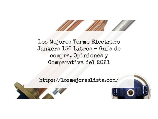 Los Mejores Termo Electrico Junkers 150 Litros – Guía de compra, Opiniones y Comparativa del 2021 (España)