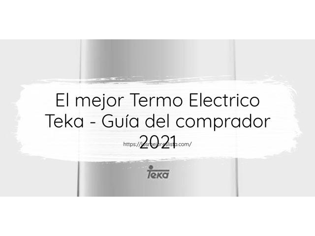 Los Mejores Termo Electrico Teka – Guía de compra, Opiniones y Comparativa del 2021 (España)