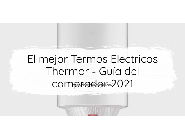 Los Mejores Termos Electricos Thermor – Guía de compra, Opiniones y Comparativa del 2021 (España)